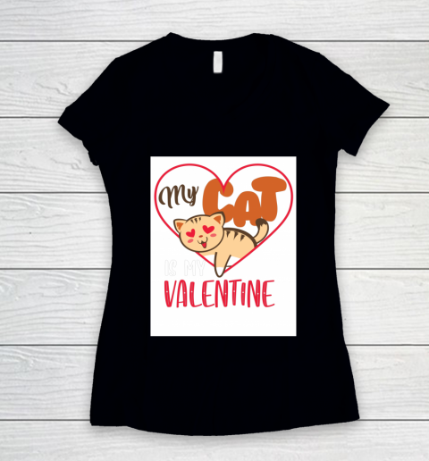 Cute My Cat Is My Valentine Cat Lover Valentines Day Gift Women's V-Neck T-Shirt