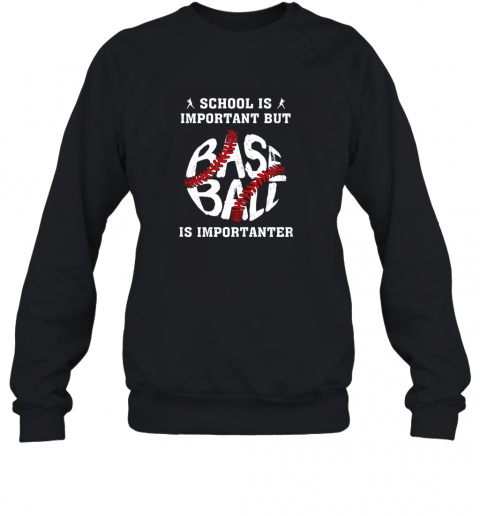 School Is Important But Baseball Is Importanter Sweatshirt