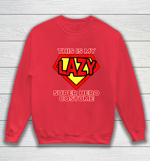This Is My Lazy Superhero Costume Funny Halloween Super Hero Sweatshirt 8