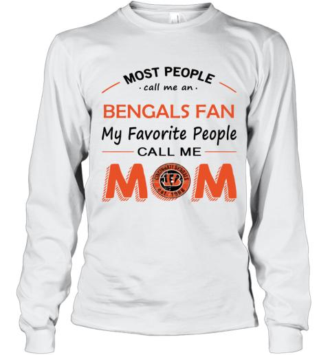 People Call Me CINCINNATI BENGALS Fan  Mom Long Sleeve T-Shirt