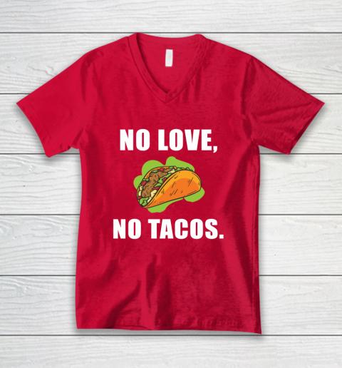 No Love No Tacos Shirt V-Neck T-Shirt 6