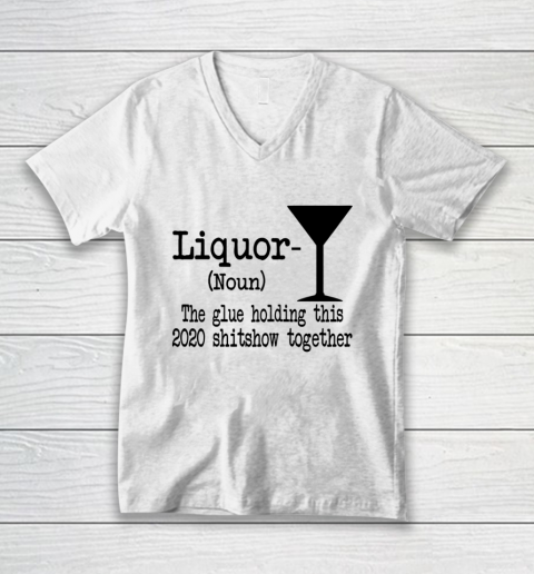 Liquor The Glues Holding This 2020 Shitshow Together Humor V-Neck T-Shirt