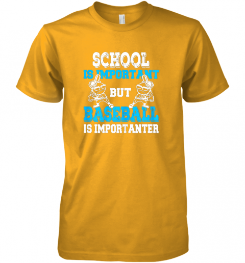 7nh1 school is important but baseball is importanter boys premium guys tee 5 front gold