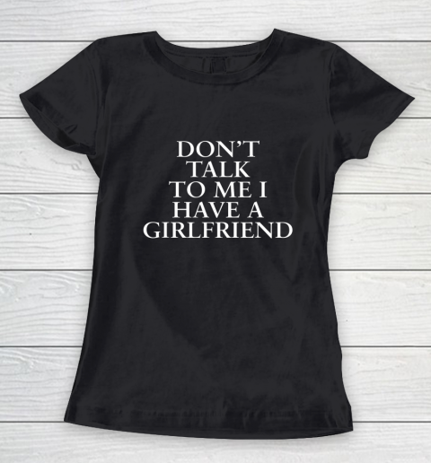 Don t Talk To Me I Have A Girlfriend Valentine Women's T-Shirt