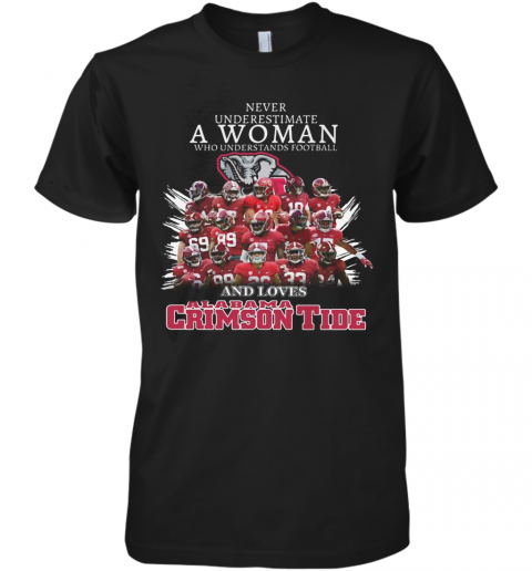 Never Underestimate A Woman Who Understands Football And Loves Alabama Crimson Tide Team Premium Men's T-Shirt