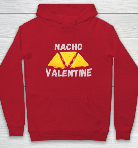 Nacho Valentine Funny Mexican Food Love Valentine s Day Gift Hoodie 7