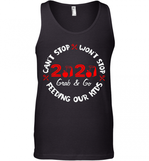 2020 Grab And Go Can't Stop Won't Stop Feeding Our Kids Tank Top