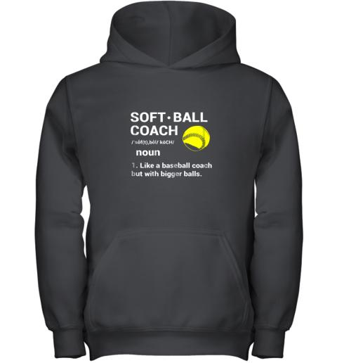 Soft Ball Coach Like Baseball Bigger Balls Softball Youth Hoodie
