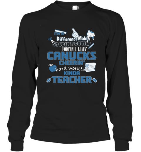 VANCOUVER CANUCKS  I'm A Difference Making Student Caring Hockey Loving Kinda Teacher Long Sleeve T-Shirt