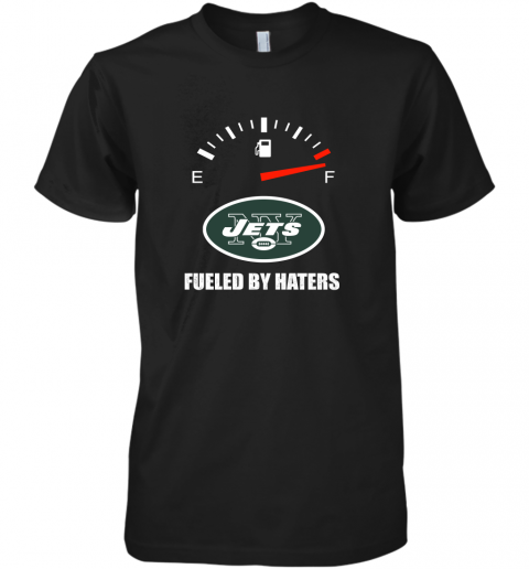 Fueled By Haters Maximum Fuel New York Jets Premium Men's T-Shirt