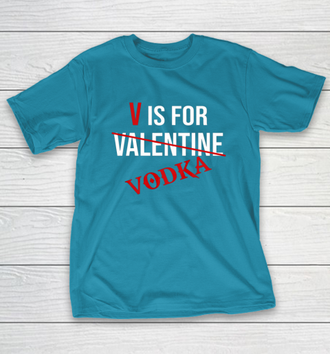 Funny V is for Vodka Alcohol T Shirt for Valentine Day T-Shirt 7