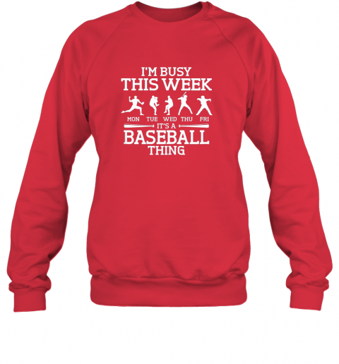 gvgj it39 s baseball thing player i39 m busy this week shirt sweatshirt 35 front red