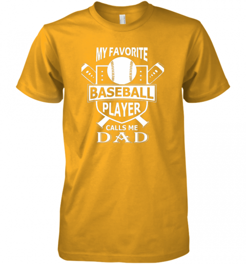 qrda mens my favorite baseball player calls me dad premium guys tee 5 front gold