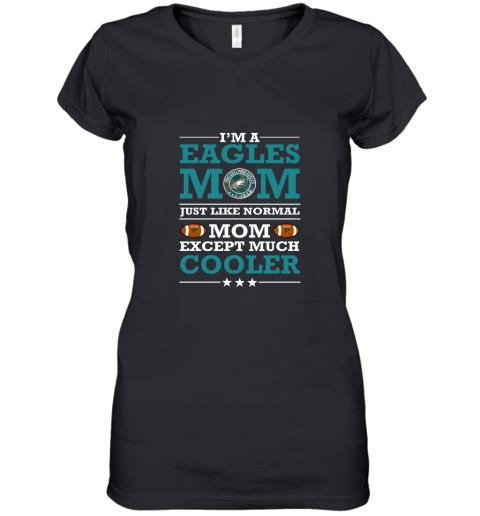 I'm A Eagles Mom Just Like Normal Mom Except Cooler NFL Women's V-Neck T-Shirt