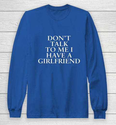 Don t Talk To Me I Have A Girlfriend Valentine Long Sleeve T-Shirt 6