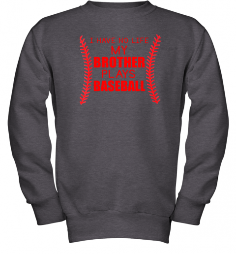 mbns i have no life my brother plays baseball youth sweatshirt 47 front dark heather