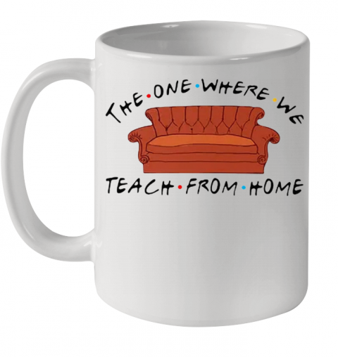 Nice Friend Sofa The One Where We Teach From Home Ceramic Mug 11oz