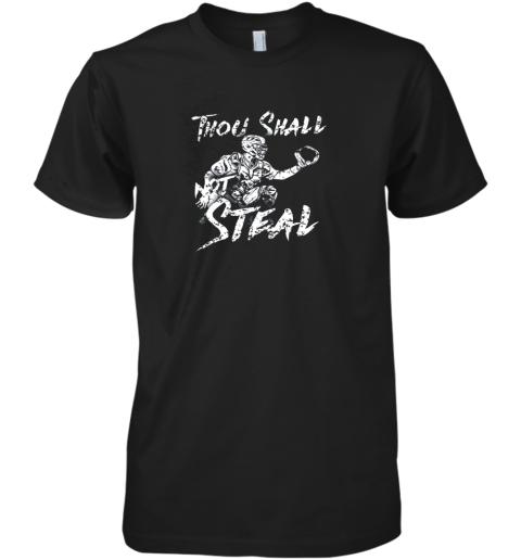 Thou Shall Not Steal Baseball Catcher Premium Men's T-Shirt
