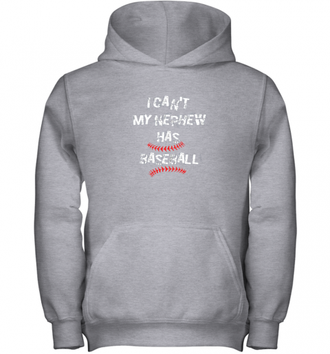 mllg i can39 t my nephew has baseball shirt baseball aunt uncle youth hoodie 43 front sport grey