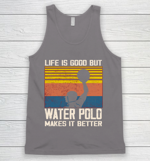 Life is good but water polo makes it better Tank Top 12
