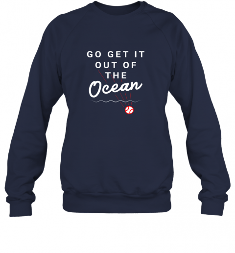 nuzw go get it out of the ocean baseball quote sweatshirt 35 front navy
