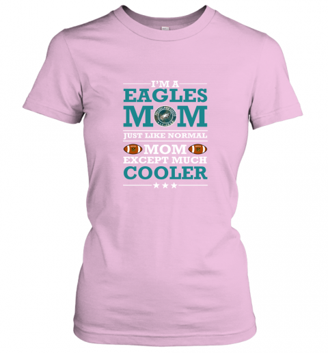 ozqu i39 m a eagles mom just like normal mom except cooler nfl ladies t shirt 20 front light pink