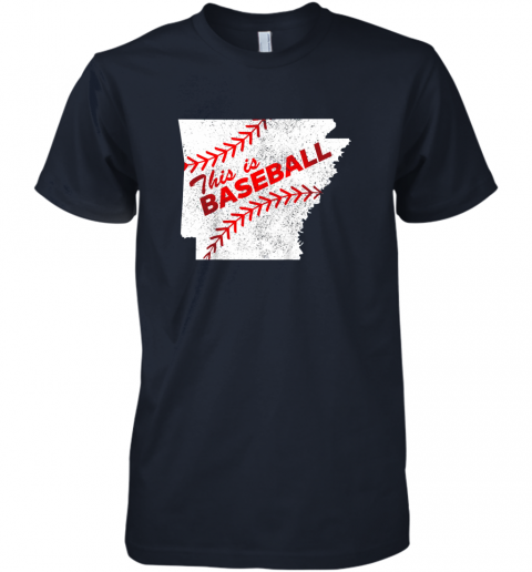 y0yn this is baseball arkansas with red laces premium guys tee 5 front midnight navy