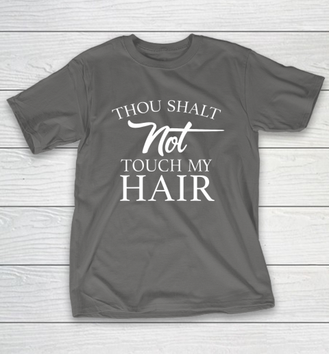 Funny Thou Shalt Not Touch My Hair T-Shirt 8