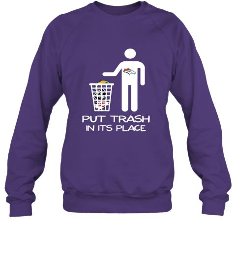 Denver Broncos Put Trash In Its Place Funny NFL Sweatshirt