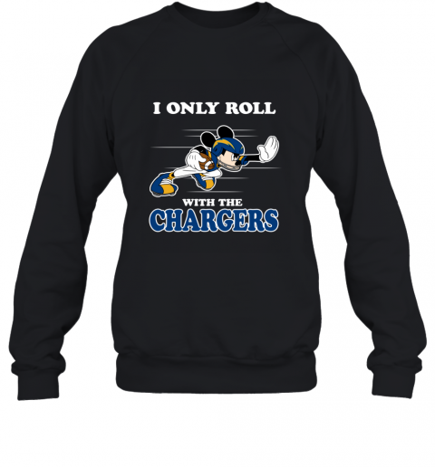 NFL Mickey Mouse I Only Roll With Los Angeles Chargers Sweatshirt