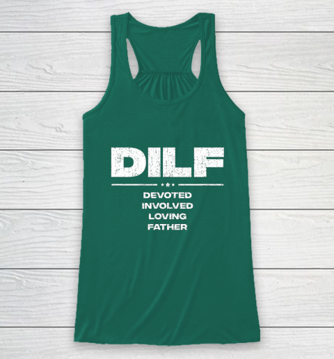 DILF Shirt Funny Gifts For Dad DILF Devoted Involved Loving Fathers Day Racerback Tank 5