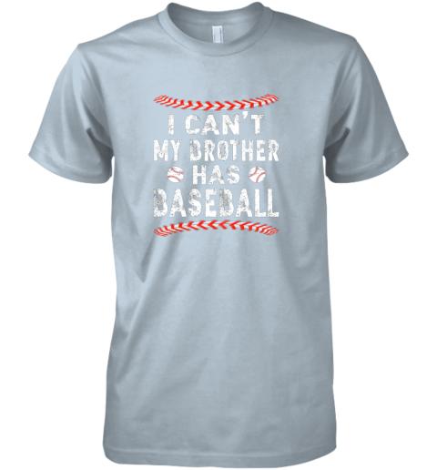 xs61 i can39 t my brother has baseball shirt fun ball softball gift premium guys tee 5 front light blue
