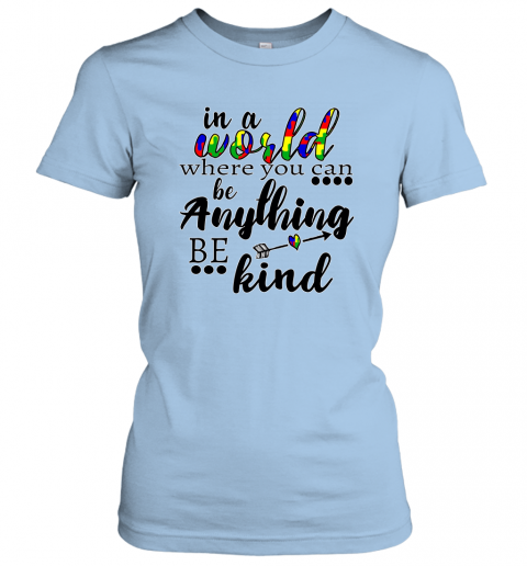 In A World Where You Can Be Anything Be Kind Sweatshirt Line S Womens T-Shirt