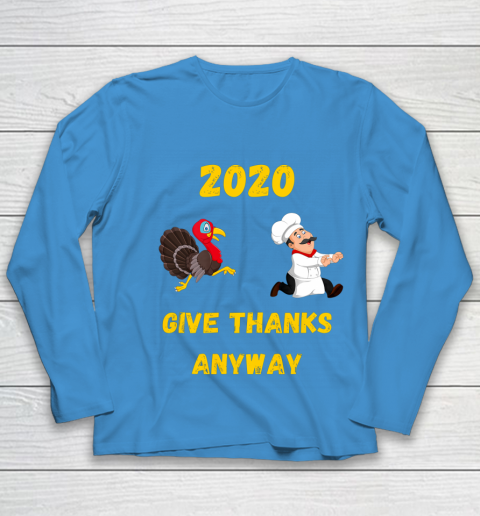 Funny Thanksgiving 2020 Give Thanks Anyway Youth Long Sleeve 5