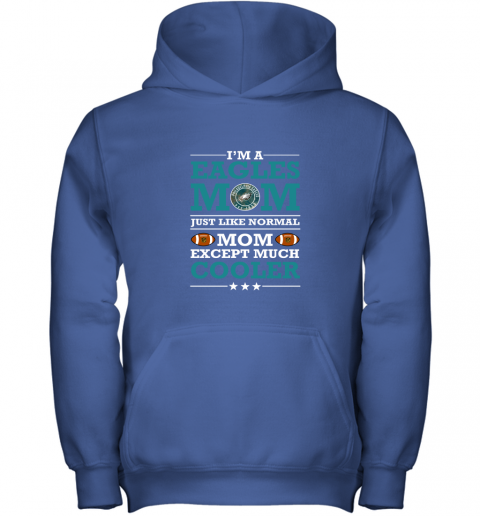0j05 i39 m a eagles mom just like normal mom except cooler nfl youth hoodie 43 front royal