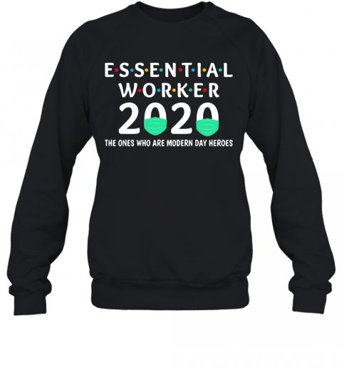 Essential Worker COVID 19 2020 The Ones Are Modern Day Heroes Sweatshirt