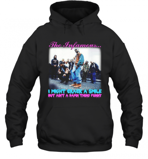 The Infamous I Might Crack A Smile But Ain'T A Damn Thing Funny Hoodie