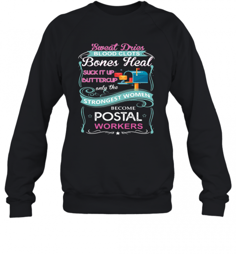 Sweat Drives Blood Clots Bones Heal Suck It Up Buttercup Only The Strongest Women Become Postal Workers Sweatshirt