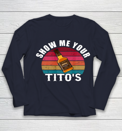 Show Me Your Tito s Funny Drinking Vodka Alcohol Lover tee Youth Long Sleeve 2