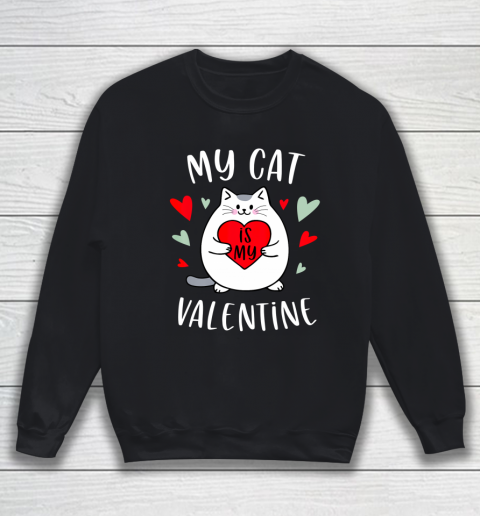 My Cat Is My Valentine Kitten Lover Heart Valentines Day Sweatshirt