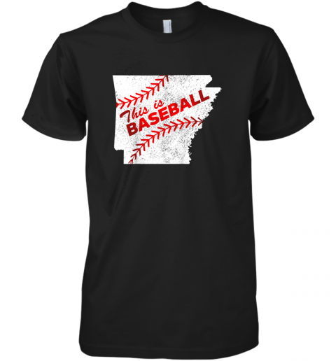 This is Baseball Arkansas with Red Laces Premium Men's T-Shirt
