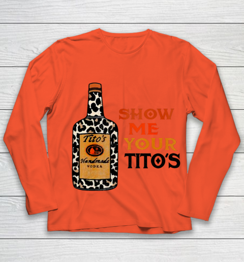 Show Me Your Tito s Funny Drinking Vodka Alcohol Lover Youth Long Sleeve 2