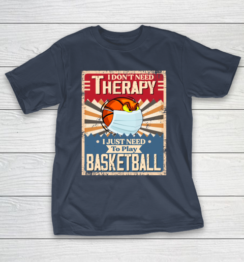 I Dont Need Therapy I Just Need To Play BASKETBALL T-Shirt 3