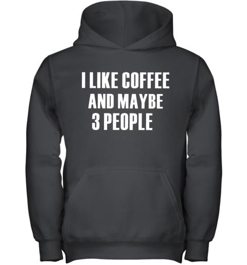 I Like Coffee And Maybe 3 People Youth Hoodie