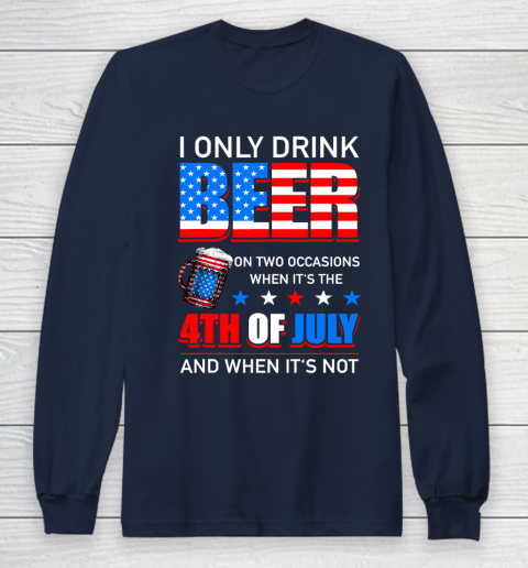 Beer Lover Funny Shirt I Only Drink Beer On Two Occasions Long Sleeve T-Shirt 2