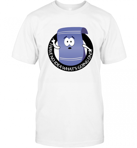 I LOVE TOWELIE I HAVE NO IDEA WHAT'S GOING ON T-Shirt