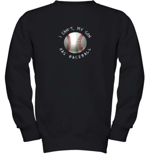I Can't My Son Has Baseball Practice For Moms Dads Youth Sweatshirt