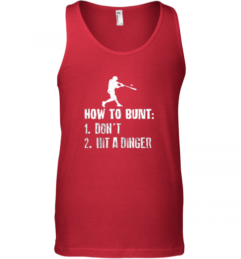 9ywc how to bunt don39 t hit a dinger shirt funny baseball unisex tank 17 front red