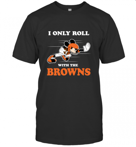 NFL Mickey Mouse I Only Roll With Cleveland Browns T-Shirt