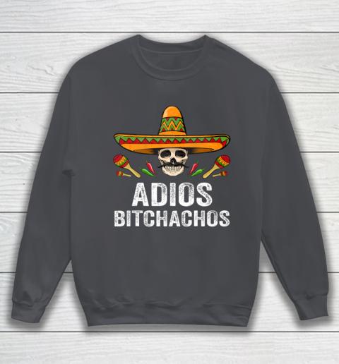 Adios Bitchachos Shirt Funny Mexican Skull Cinco De Mayo Sweatshirt 4